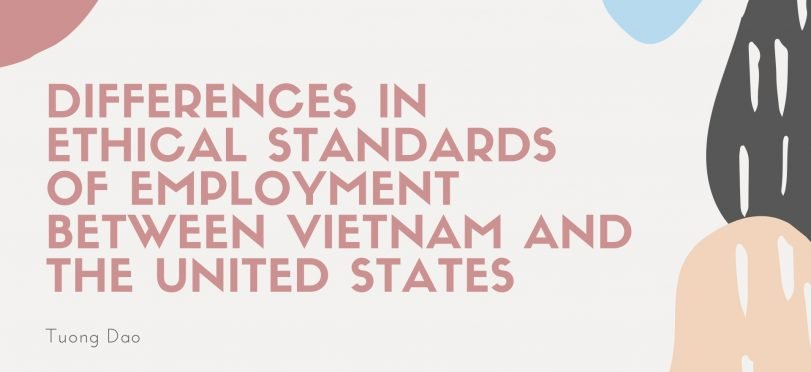 Ethical Standards of Employment in Vietnam and America