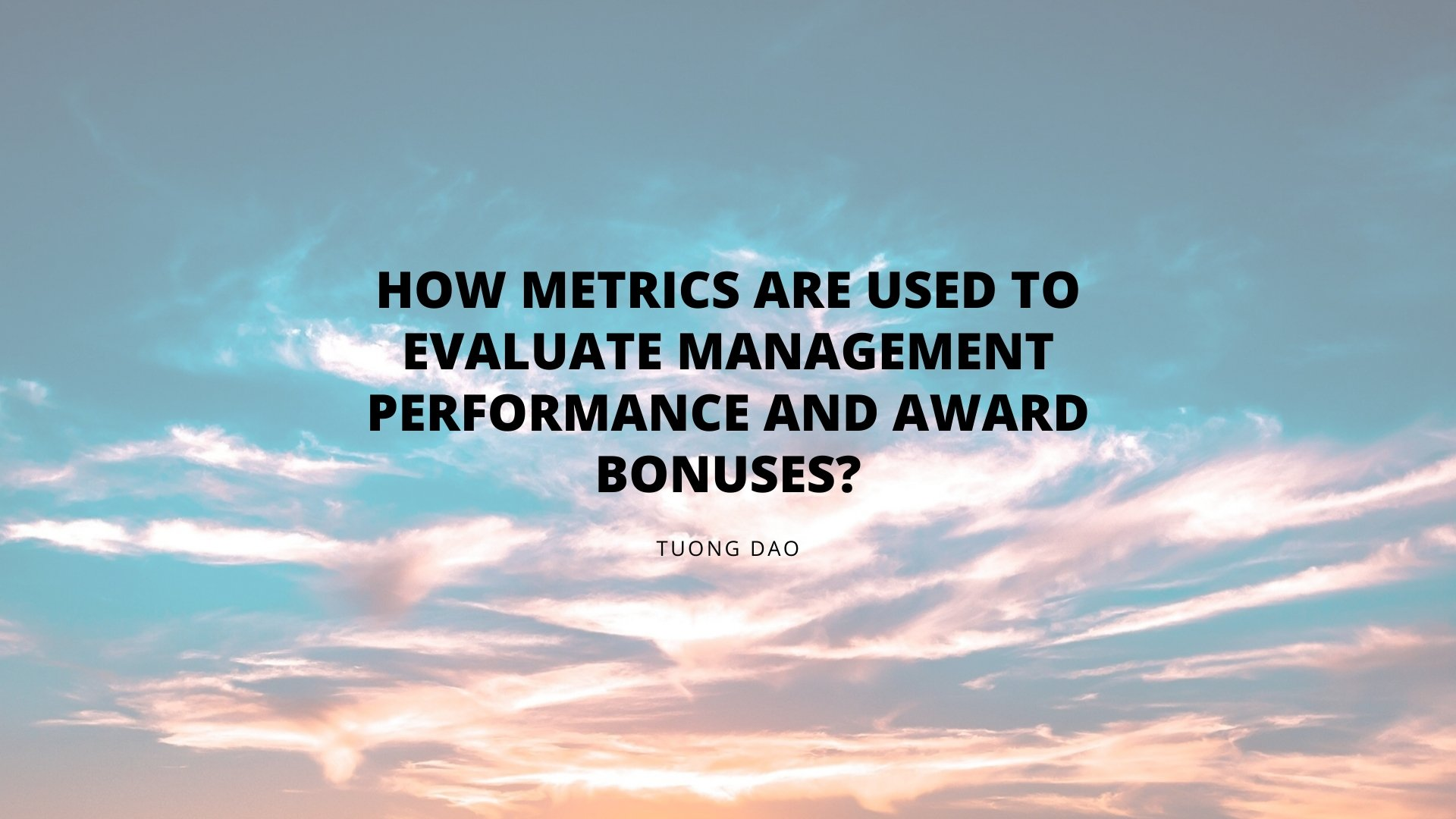 How Metrics Are Used to Evaluate Management Performance and Award Bonuses