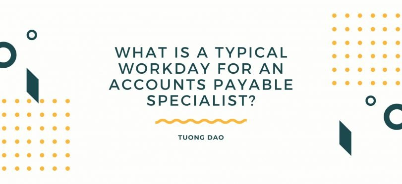 Accounts Payable Specialist and A Typical WorkDay