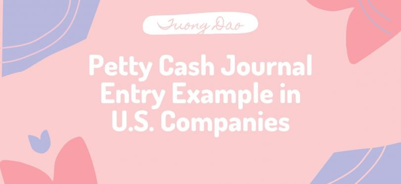 Petty Cash Journal Entry Example in U.S. Companies